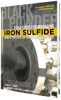 Field Guide for Managing Iron Sulfide (Black Powder) within Pipelines or Processing Equipment